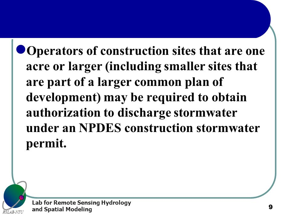 Operators of construction sites that are one acre or larger (including smaller sites that are part of a larger common plan of development) may be required to obtain authorization to discharge stormwater under an NPDES construction stormwater permit.