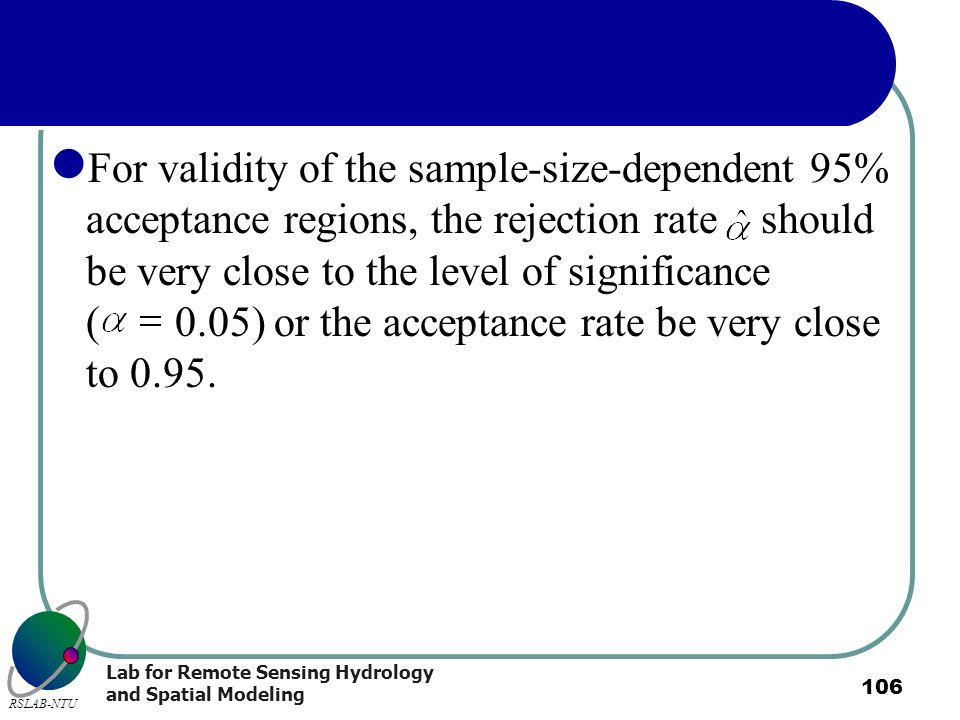 For validity of the sample-size-dependent 95% acceptance regions, the rejection rate should be very close to the level of significance ( 0.05) or the acceptance rate be very close to 0.95.