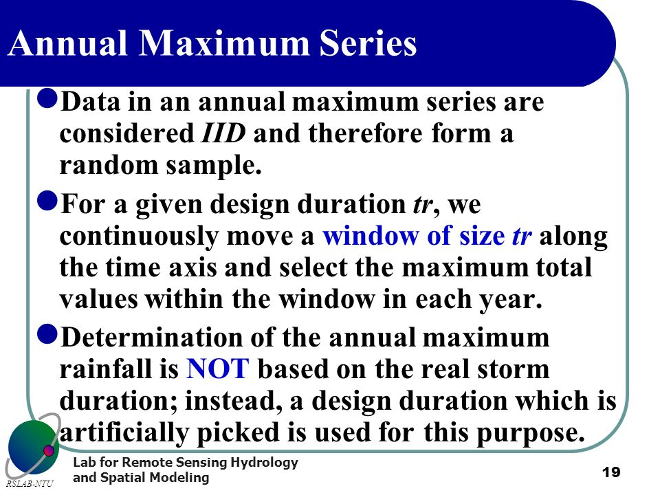 Annual Maximum Series Data in an annual maximum series are considered IID and therefore form a random sample.