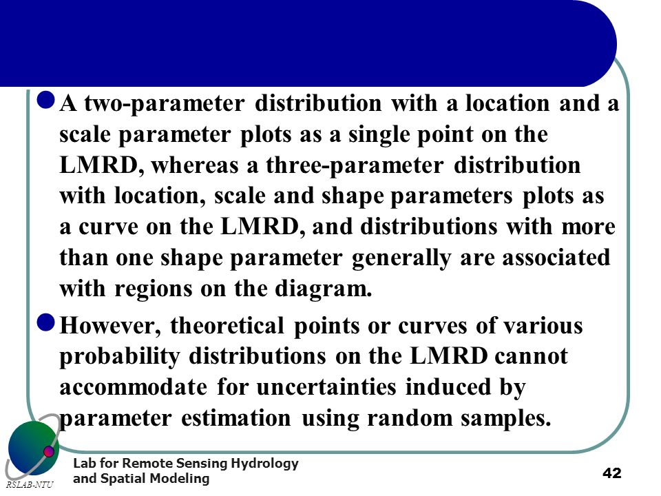 A two-parameter distribution with a location and a scale parameter plots as a single point on the LMRD, whereas a three-parameter distribution with location, scale and shape parameters plots as a curve on the LMRD, and distributions with more than one shape parameter generally are associated with regions on the diagram.