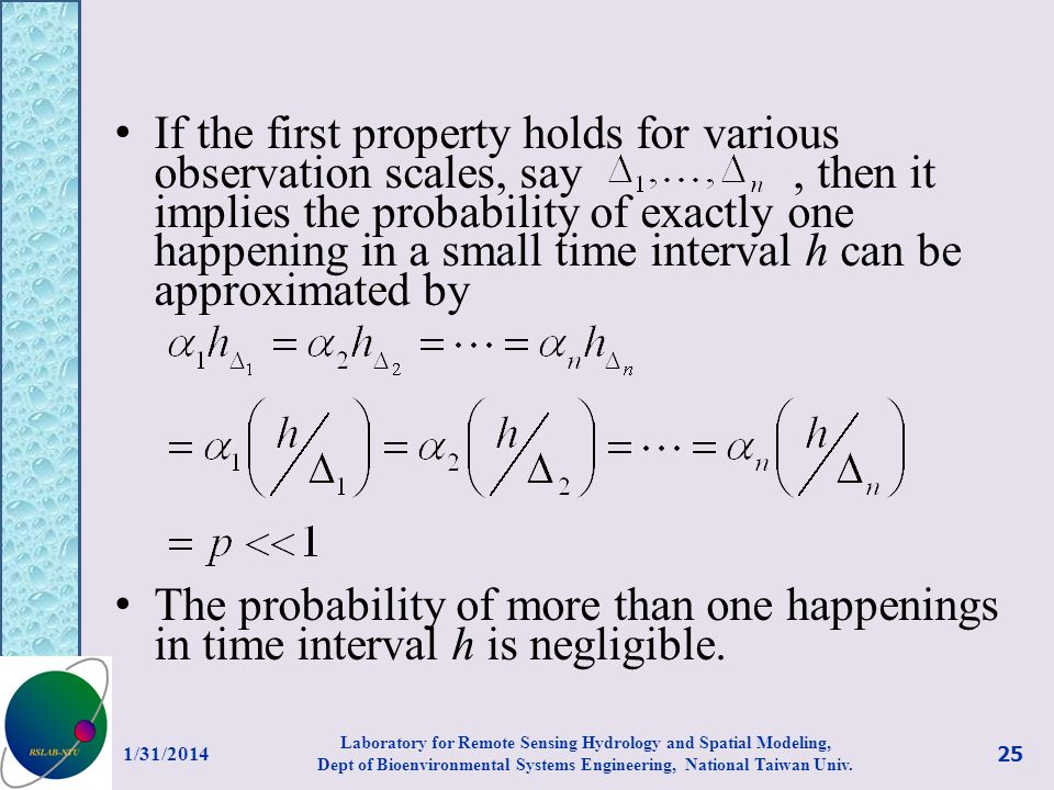 If the first property holds for various observation scales, say , then it implies the probability of exactly one happening in a small time interval h can be approximated by