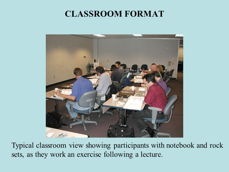 CLASSROOM FORMAT Typical classroom view showing participants with notebook and rock.