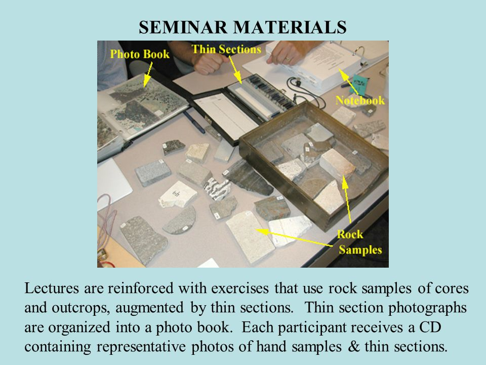 SEMINAR MATERIALS Lectures are reinforced with exercises that use rock samples of cores.