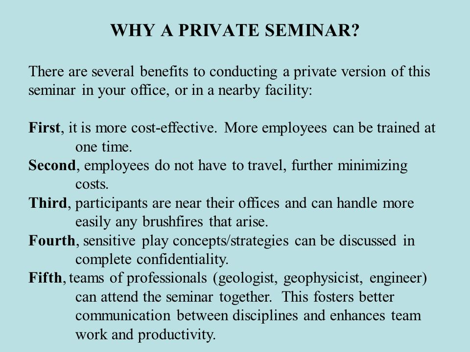 WHY A PRIVATE SEMINAR There are several benefits to conducting a private version of this seminar in your office, or in a nearby facility: