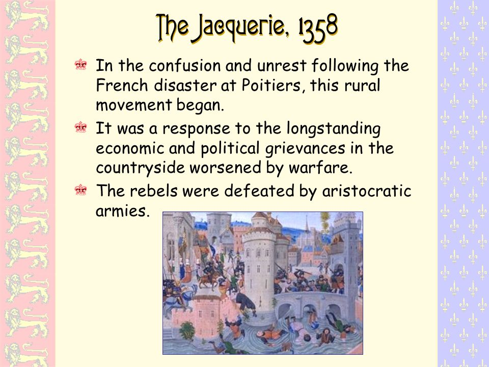 The Jacquerie, 1358 In the confusion and unrest following the French disaster at Poitiers, this rural movement began.