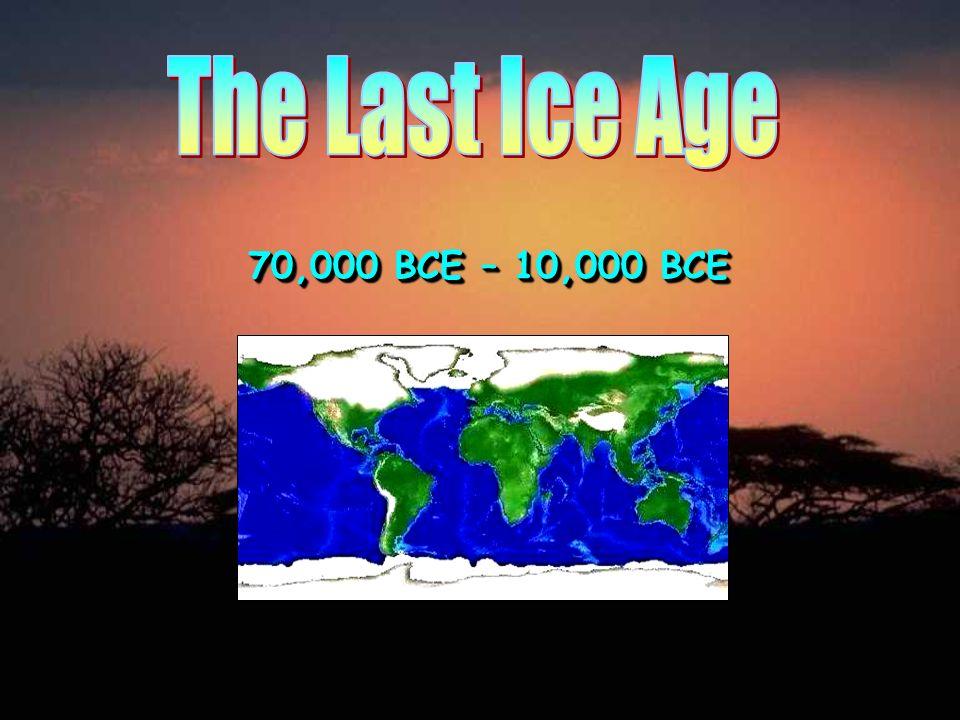 The Last Ice Age 70,000 BCE – 10,000 BCE