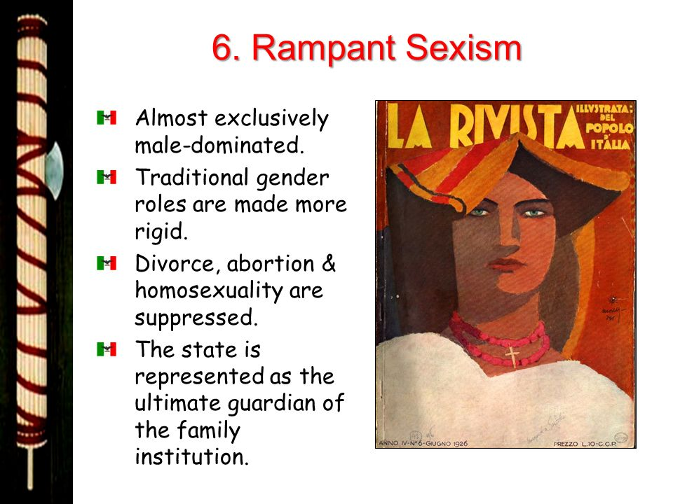 6. Rampant Sexism Almost exclusively male-dominated.