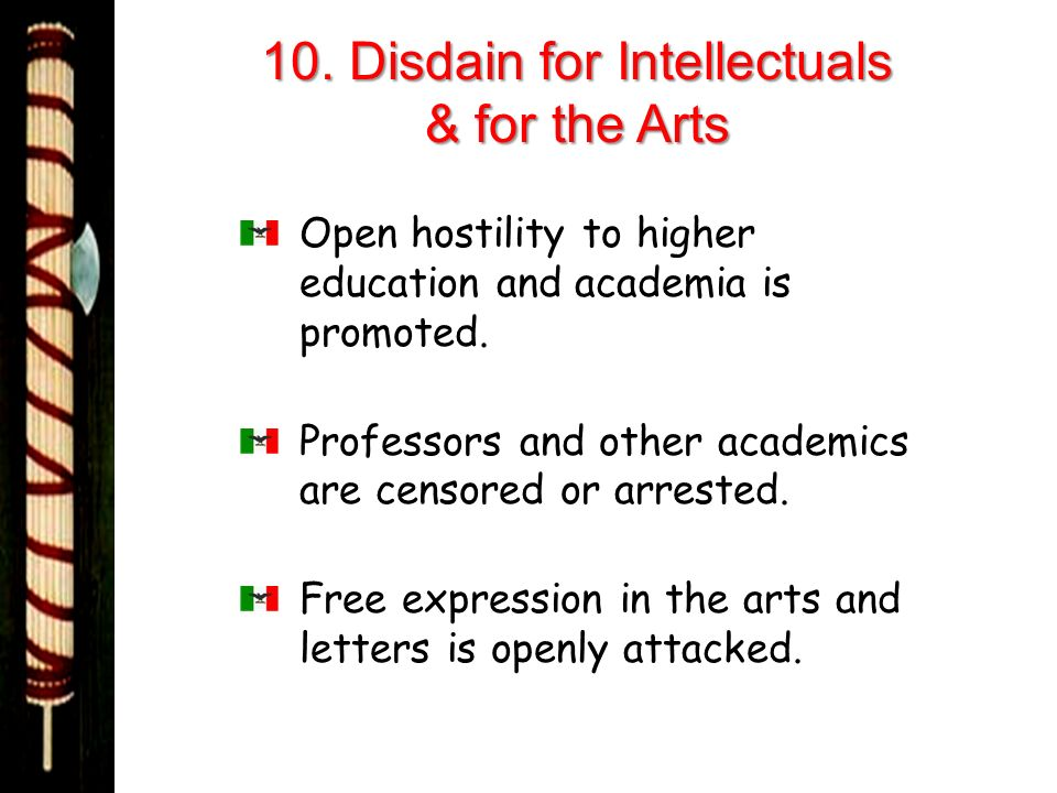 10. Disdain for Intellectuals & for the Arts