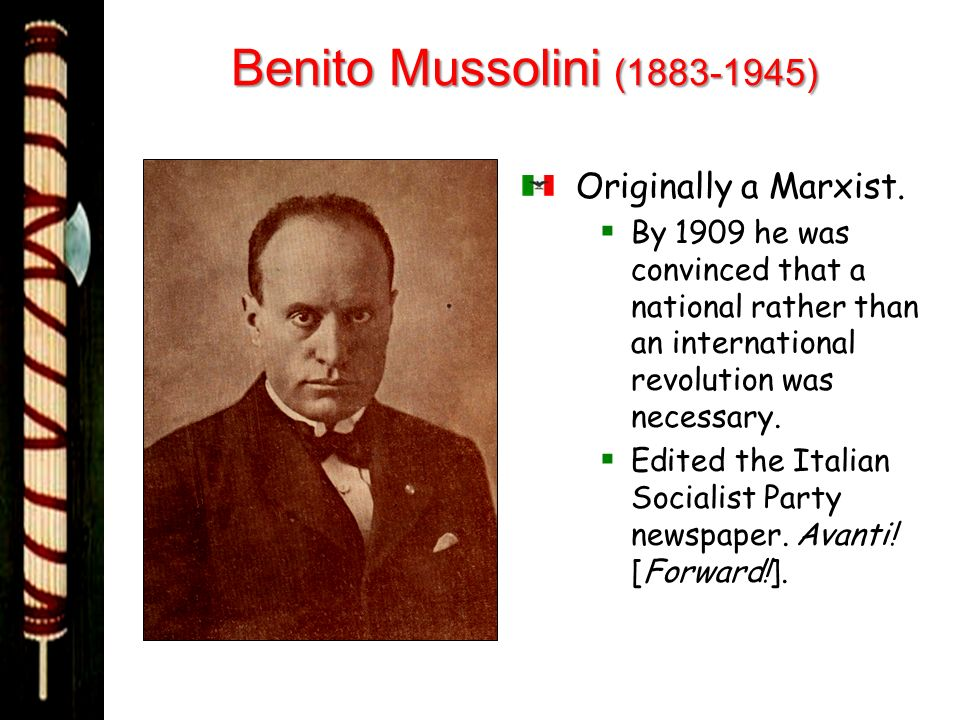 Benito Mussolini (1883-1945) Originally a Marxist.