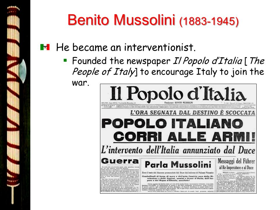 Benito Mussolini ( ) He became an interventionist.
