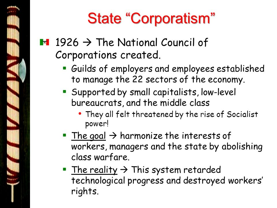 State Corporatism 1926  The National Council of Corporations created.