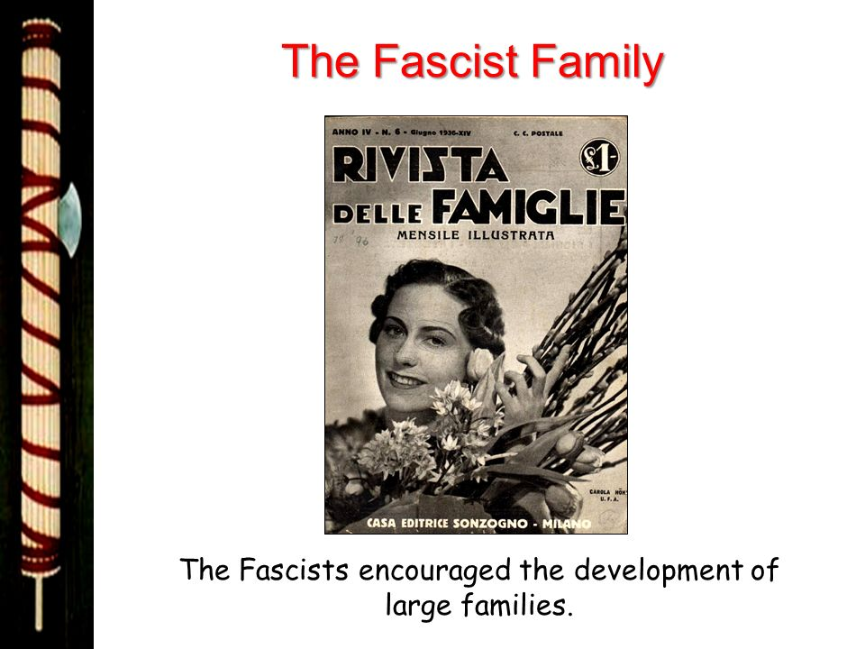 The Fascists encouraged the development of large families.