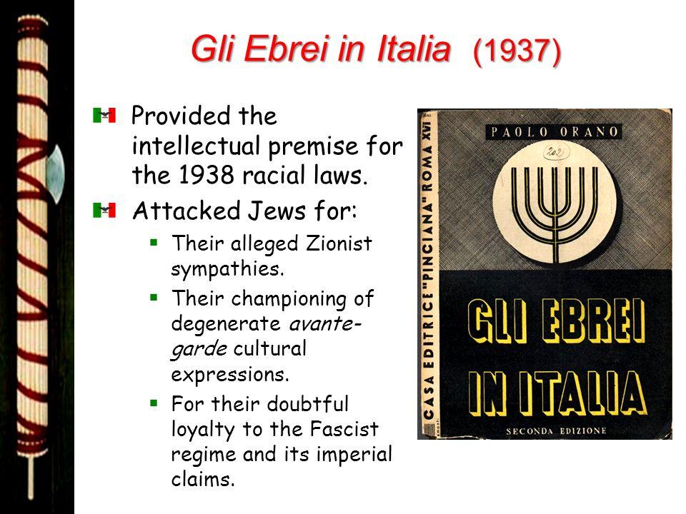 Gli Ebrei in Italia (1937) Provided the intellectual premise for the 1938 racial laws. Attacked Jews for: