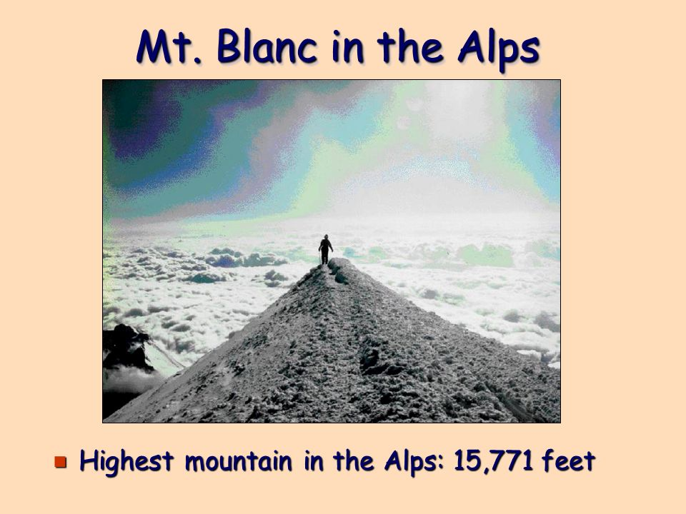 Mt. Blanc in the Alps Highest mountain in the Alps: 15,771 feet