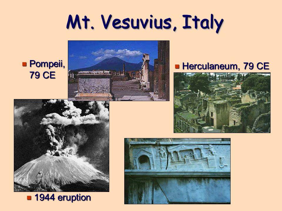 Mt. Vesuvius, Italy Pompeii, 79 CE Herculaneum, 79 CE 1944 eruption