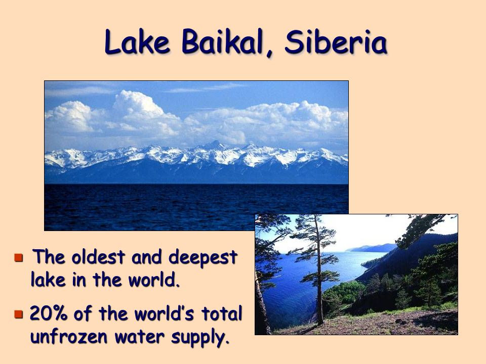 Lake Baikal, Siberia The oldest and deepest lake in the world.