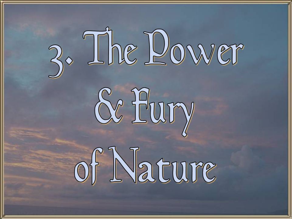 3. The Power & Fury of Nature