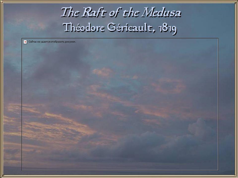 The Raft of the Medusa Théodore Géricault, 1819