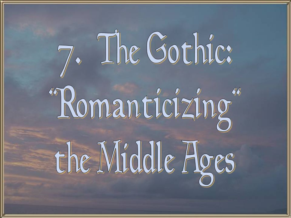 7. The Gothic: Romanticizing the Middle Ages