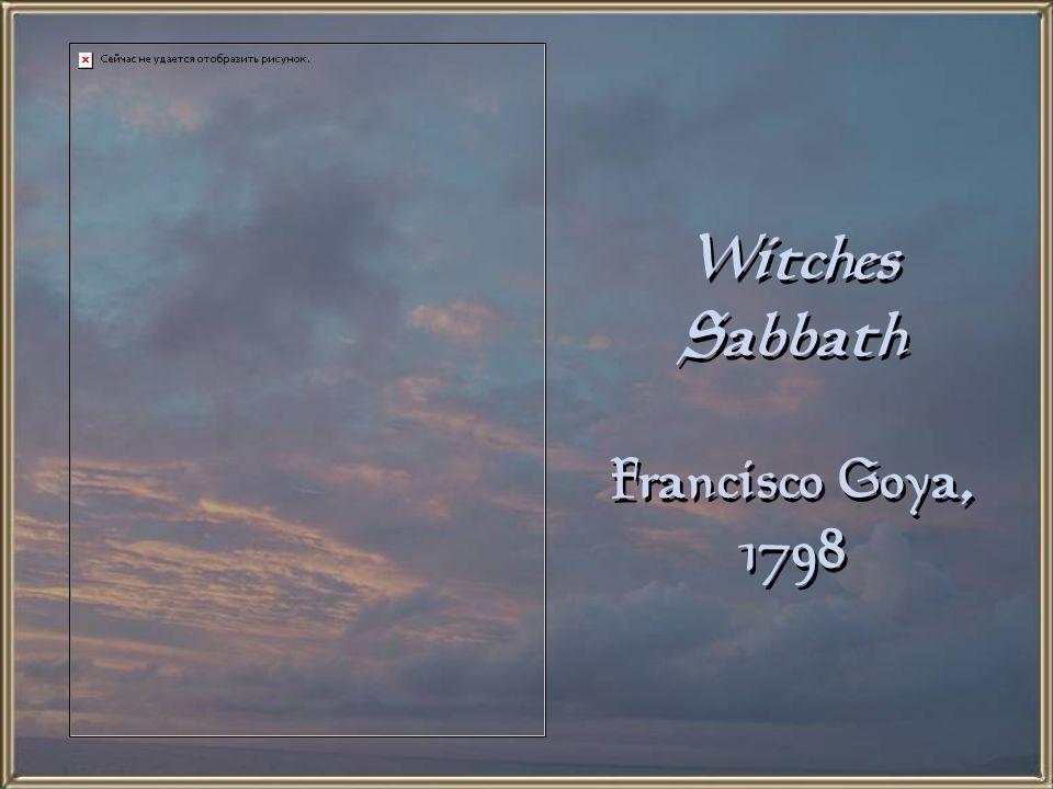 Witches Sabbath Francisco Goya, 1798