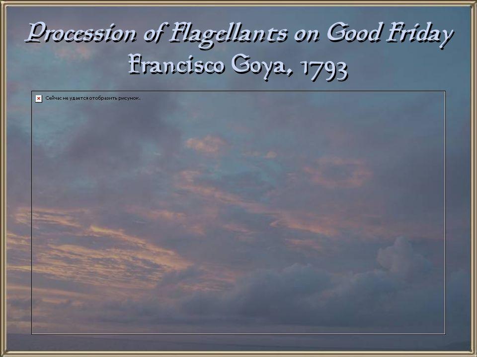 Procession of Flagellants on Good Friday Francisco Goya, 1793