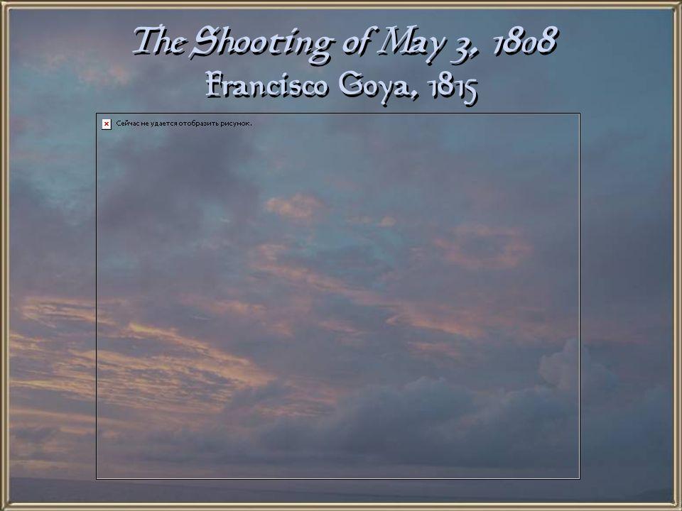 The Shooting of May 3, 1808 Francisco Goya, 1815