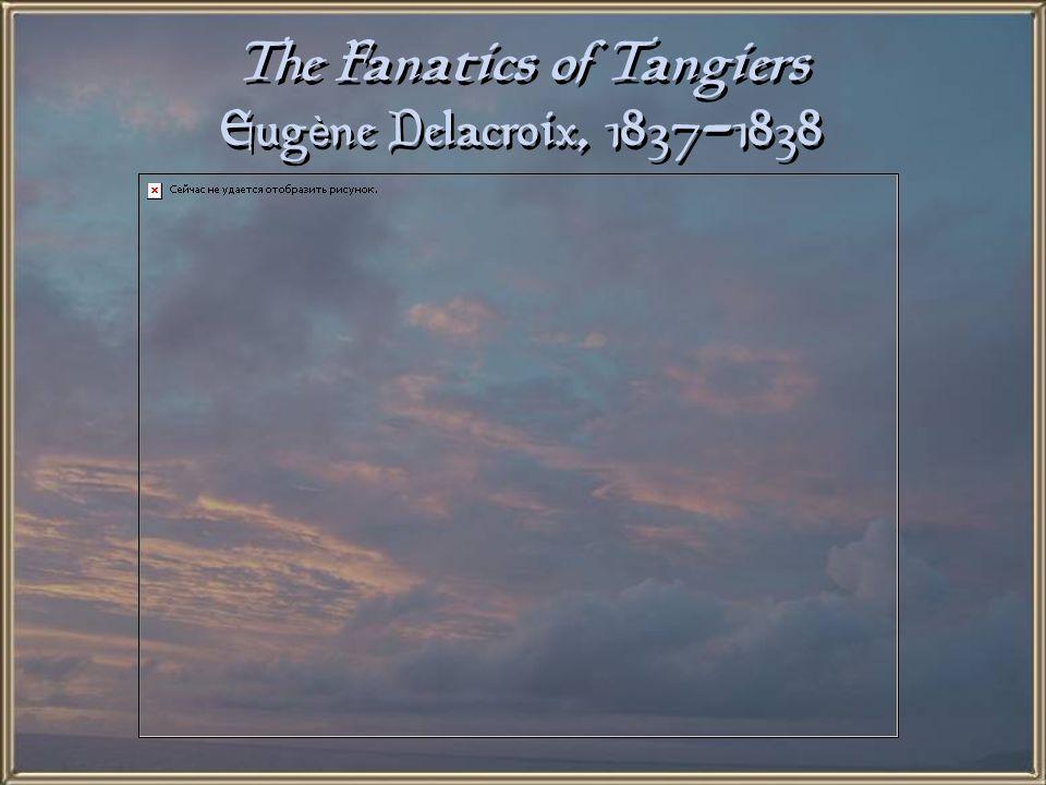 The Fanatics of Tangiers Eugène Delacroix, 1837-1838