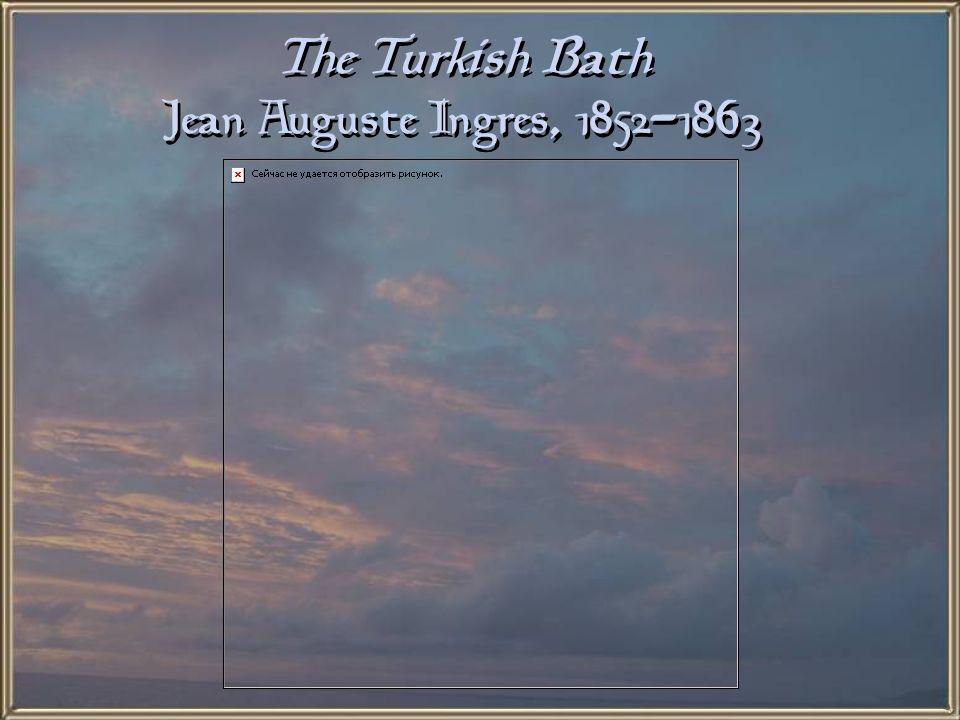 The Turkish Bath Jean Auguste Ingres, 1852-1863