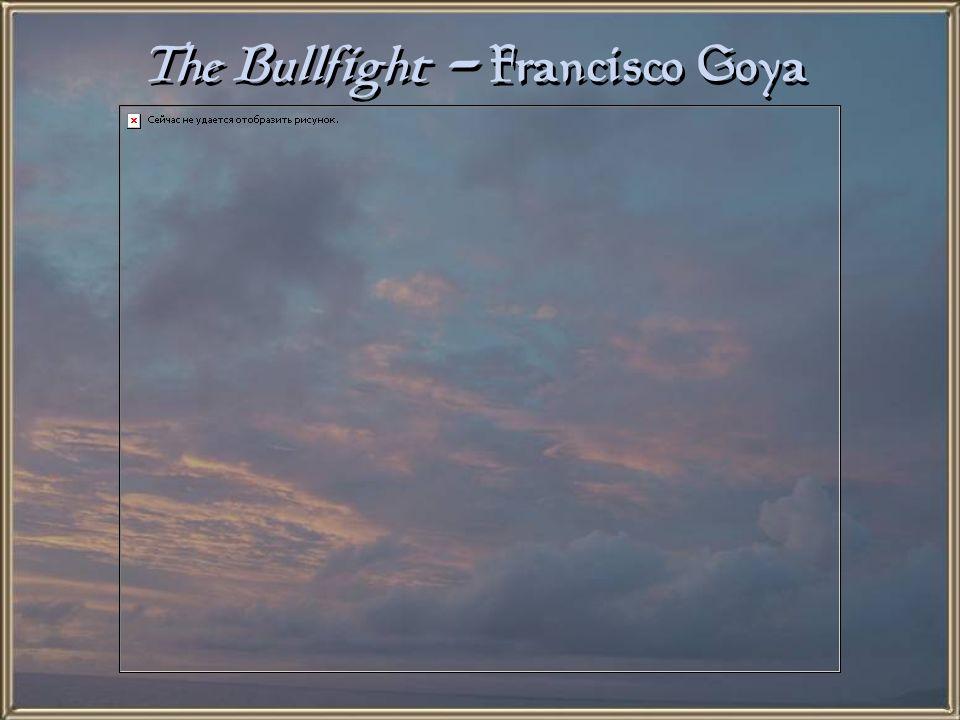 The Bullfight - Francisco Goya