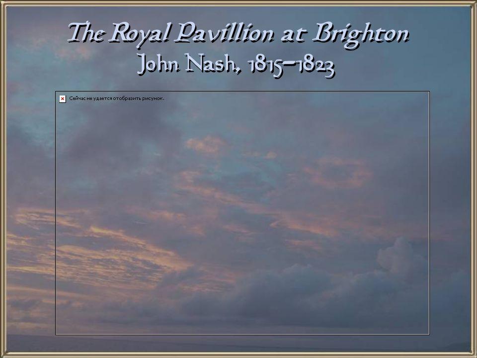 The Royal Pavillion at Brighton John Nash, 1815-1823