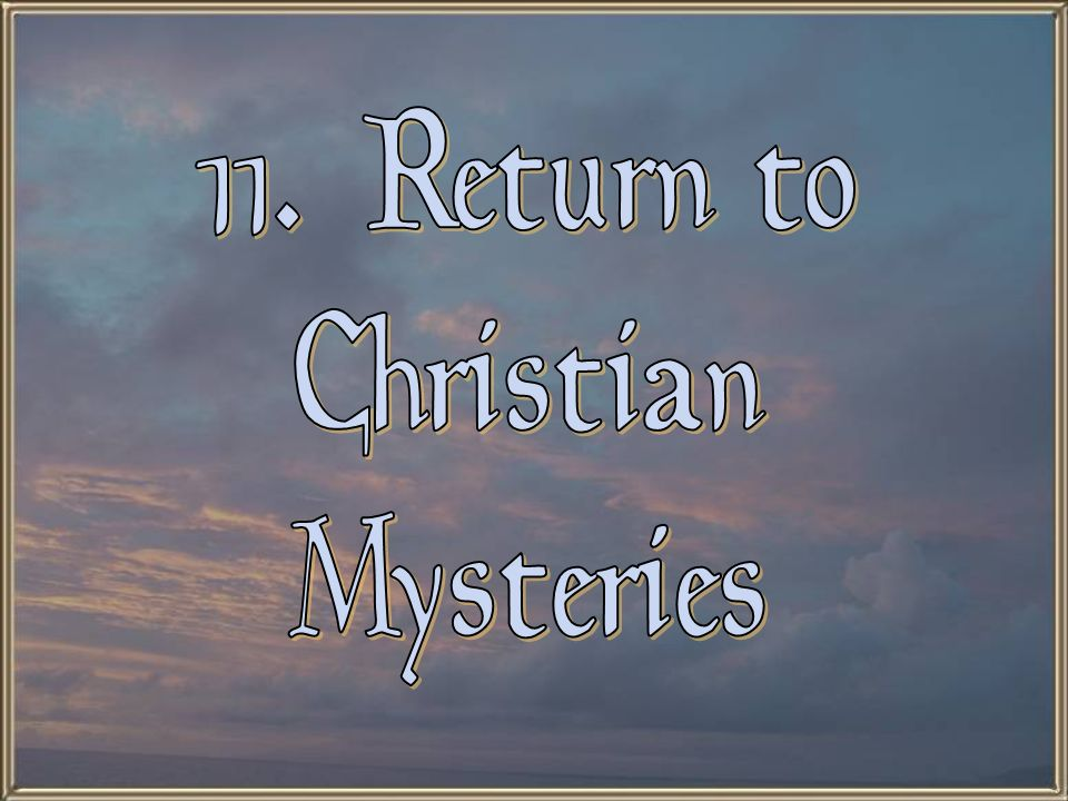 11. Return to Christian Mysteries