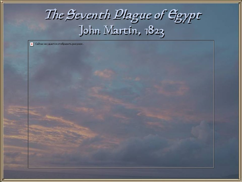 The Seventh Plague of Egypt John Martin, 1823