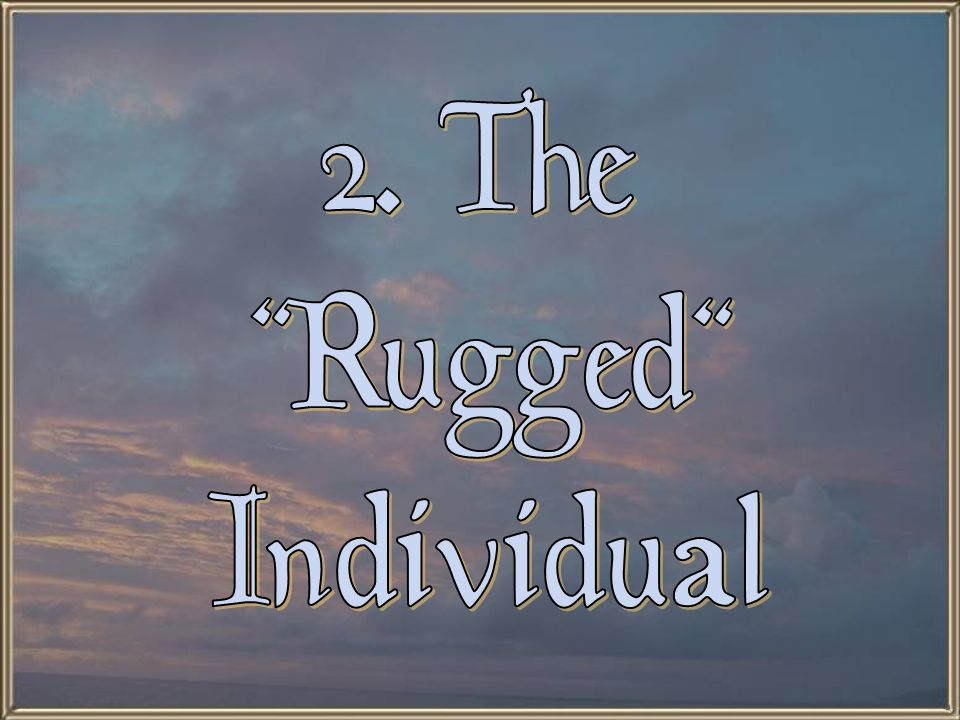2. The Rugged Individual