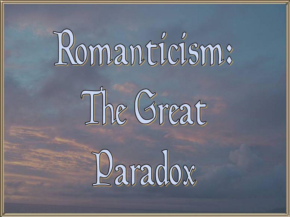 Romanticism: The Great Paradox