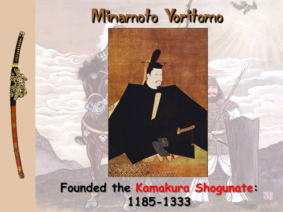 Founded the Kamakura Shogunate: 1185-1333