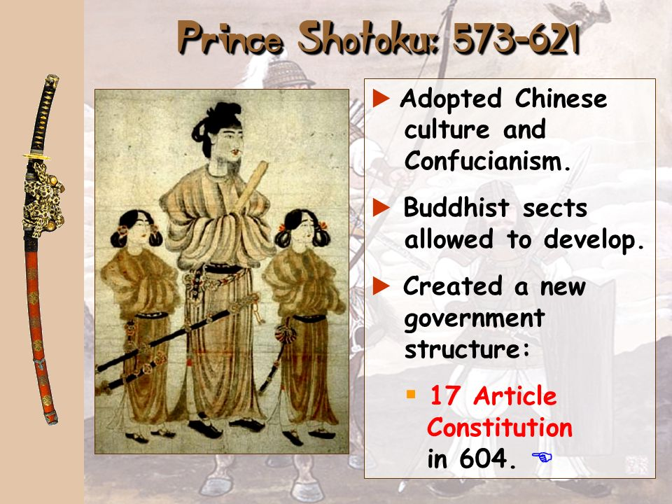 Prince Shotoku: 573-621 Adopted Chinese culture and Confucianism.