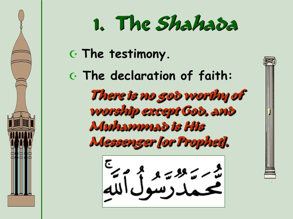 1. The Shahada The testimony.