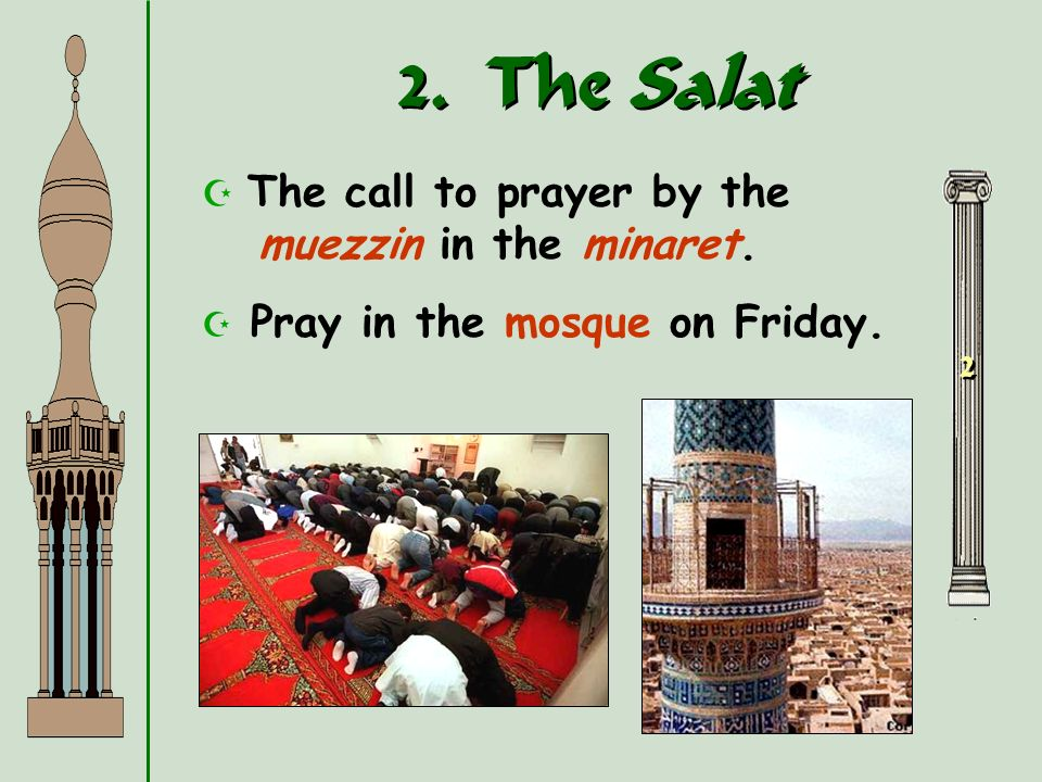 2. The Salat The call to prayer by the muezzin in the minaret.
