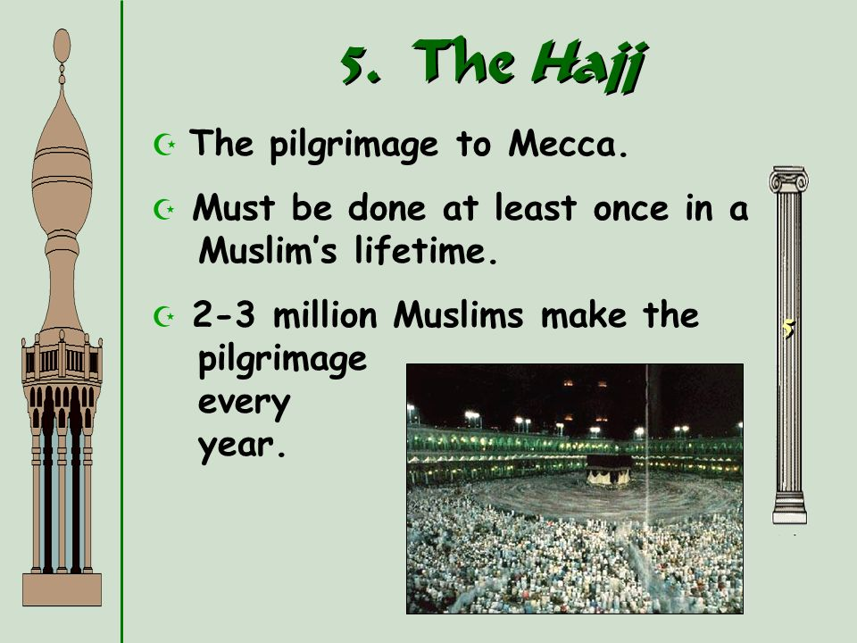 5. The Hajj The pilgrimage to Mecca.