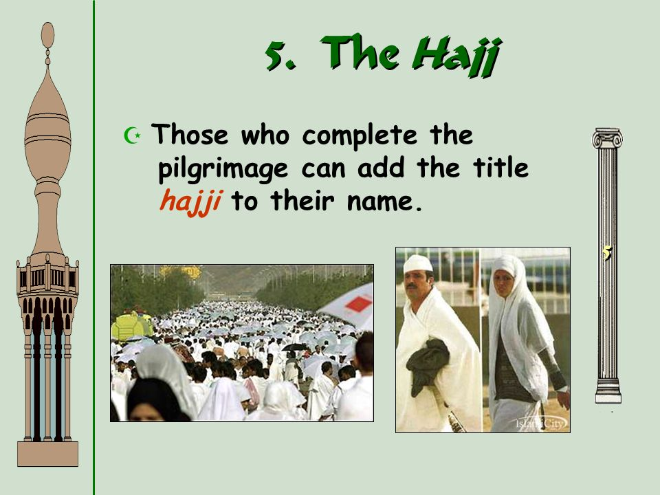 5. The Hajj Those who complete the pilgrimage can add the title hajji to their name. 5
