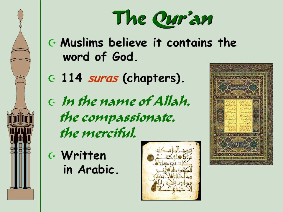 The Qur'an Muslims believe it contains the word of God.