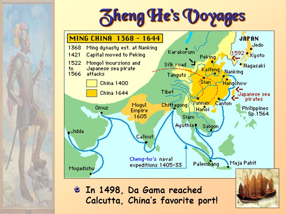 Zheng He's Voyages In 1498, Da Gama reached Calcutta, China's favorite port!