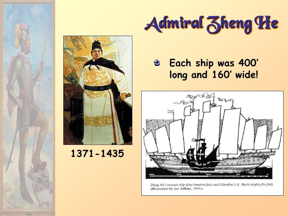 Admiral Zheng He Each ship was 400' long and 160' wide! 1371-1435