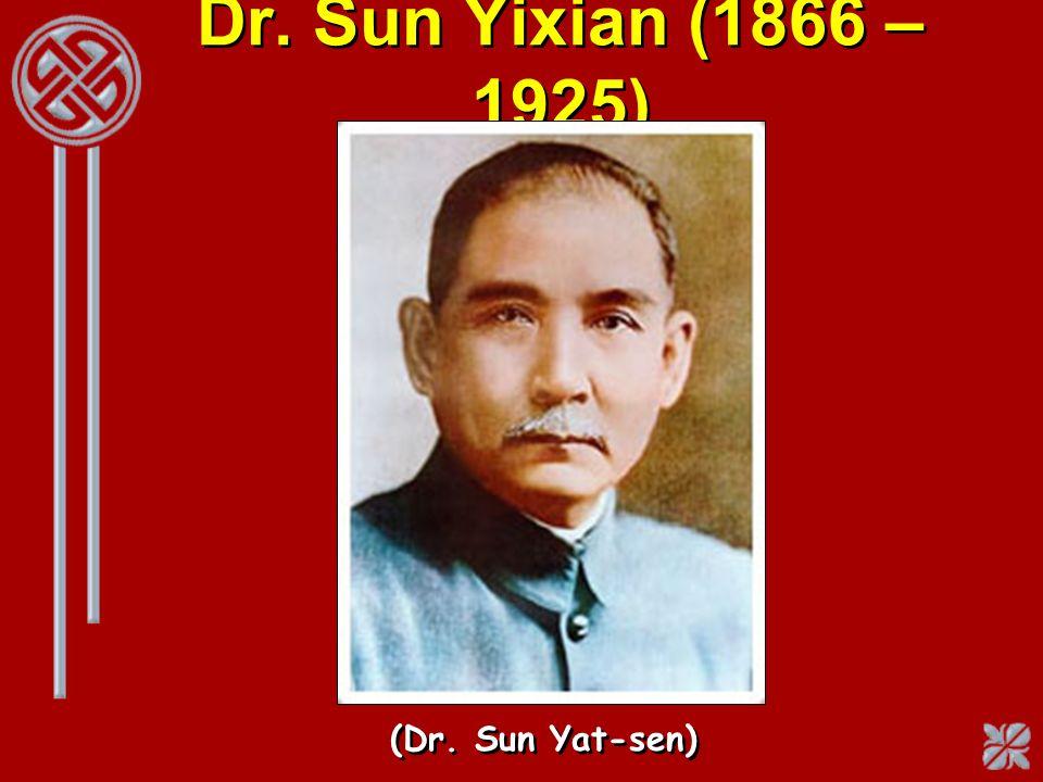 Dr. Sun Yixian (1866 – 1925) (Dr. Sun Yat-sen)
