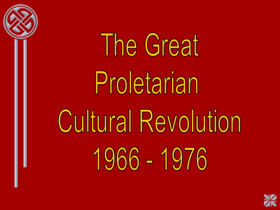 The Great Proletarian Cultural Revolution 1966 - 1976