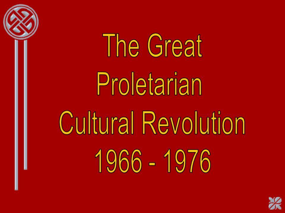 The Great Proletarian Cultural Revolution 1966 - 1976