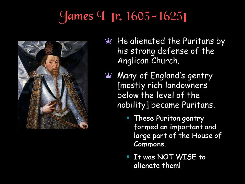 James I [r ] He alienated the Puritans by his strong defense of the Anglican Church.