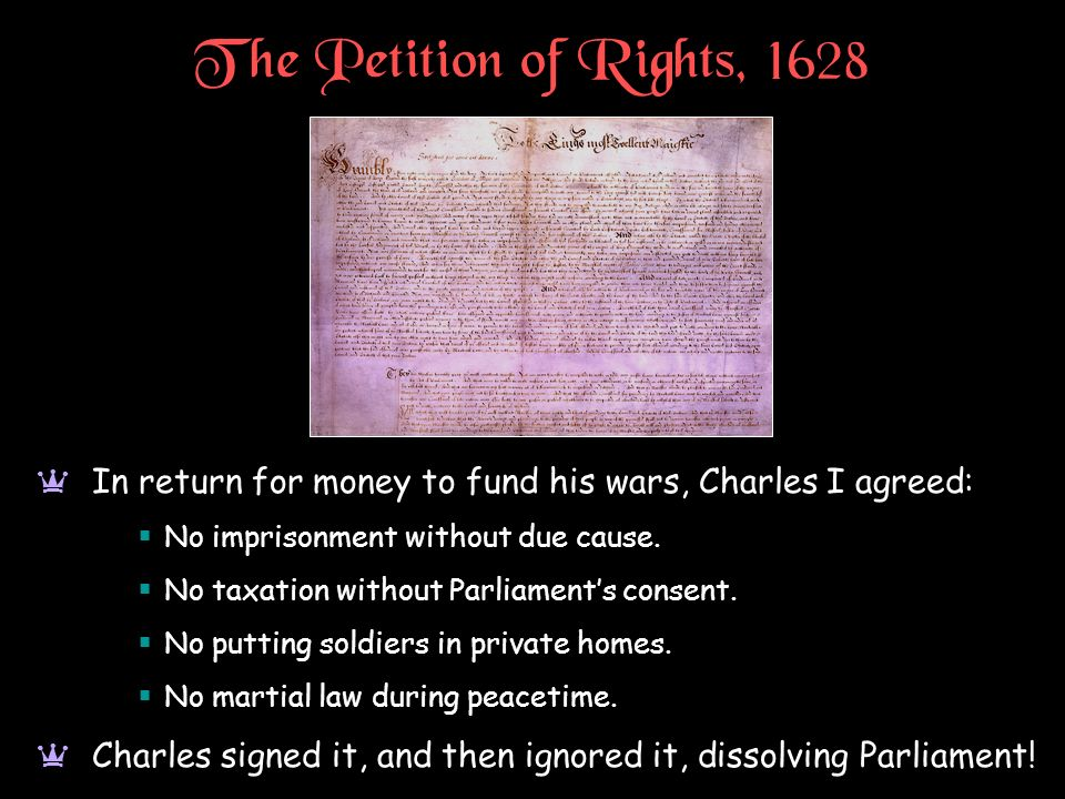 The Petition of Rights, 1628 In return for money to fund his wars, Charles I agreed: No imprisonment without due cause.