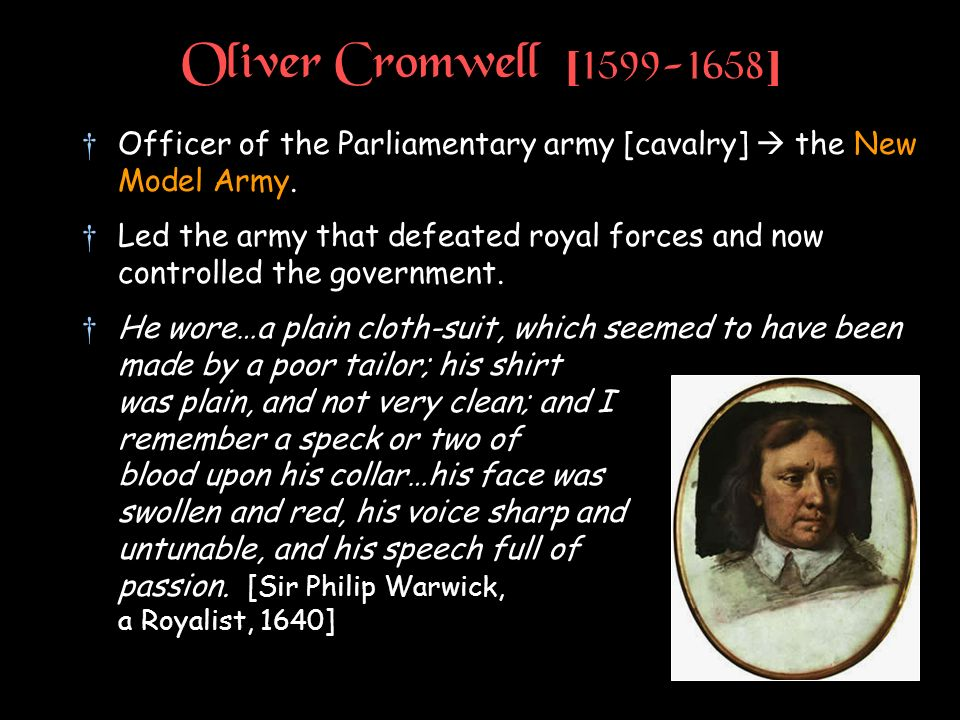Oliver Cromwell [ ] Officer of the Parliamentary army [cavalry]  the New Model Army.