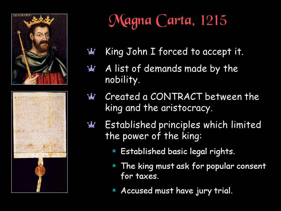 Magna Carta, 1215 King John I forced to accept it.